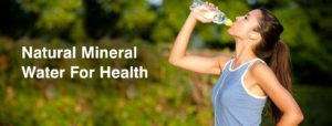 NATURAL MINERAL WATER FOR HEALTH, FOR HEALING, FOR LIFE