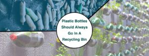 REASONS WHY PLASTIC BOTTLES SHOULD ALWAYS GO IN A RECYCLING BIN